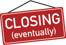 "Image of a red sign with the words ""Closing Eventually."""